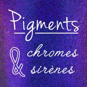 Les pigments chromes & sirènes